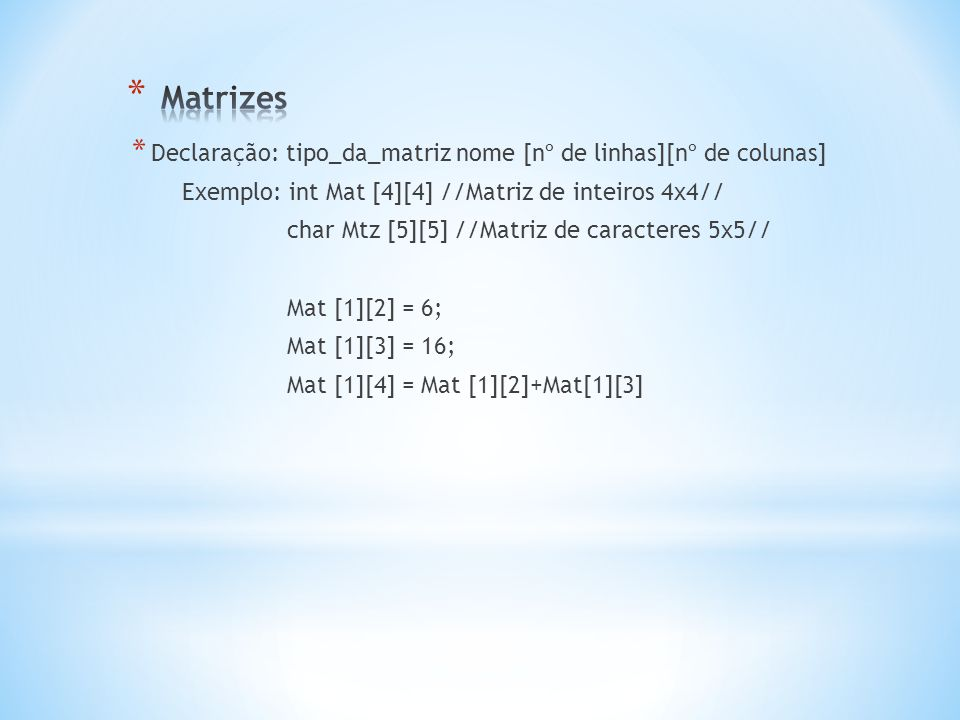 Matrizes Declaração: tipo_da_matriz nome [nº de linhas][nº de colunas]